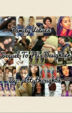 Family Values✨- Sequel To His Daughter by pettythoughts