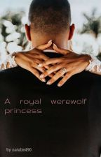 A Royal Werewolf Princess (Complete) by Natalie490