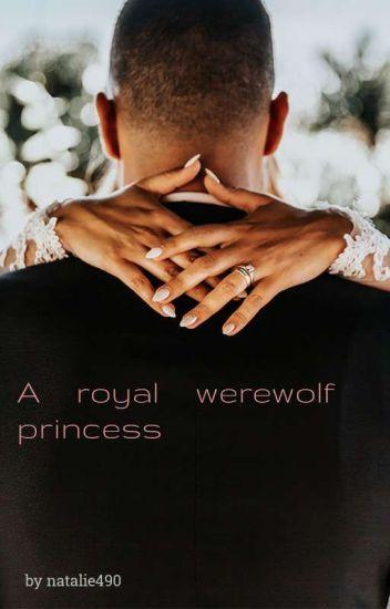 A Royal Werewolf Princess (Complete) // #Wattys2017