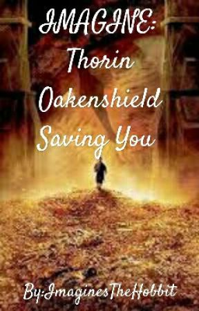 IMAGINE: Thorin Oakenshield Saving You  by ImaginesTheHobbit