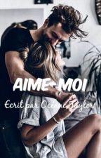 Aime-moi by OceaneTaylor_26