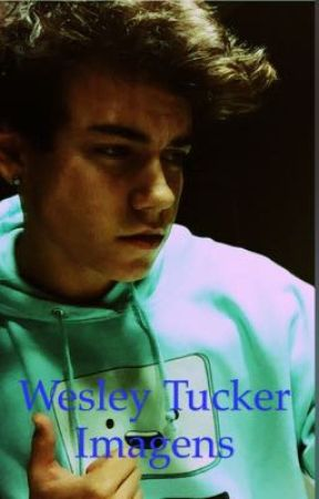 Wesley tucker images - Press play - Wattpad