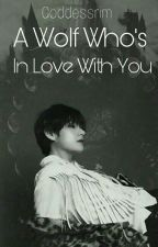 A Wolf Who's In Love With You ( Aka The Taehyung V BTS werewolf Story) by goddessrim
