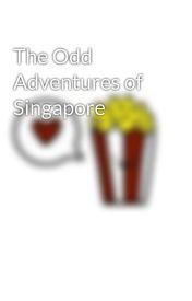 The Odd Adventures of Singapore by freidnosaur