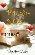 Perfection Of Love (With OLT FAM) by AvrilLitha