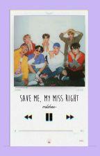 Save Me, My Miss Right • 방탄소년단 #Wattys2017 by michjipark
