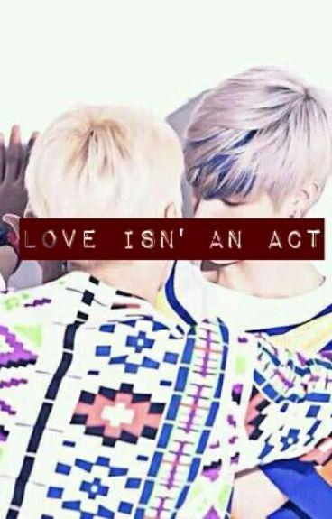 love isn't an act!