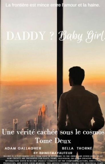 Daddy ? Baby Girl. Tome 2 ; La vérité cachée sous le cosmos.