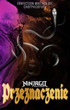 Przeznaczenie || Ninjago Fanfiction [Rewritten] by CherryIceFury
