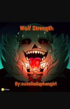 Wolf Strength (UnderFell!Sans x Reader) {DISCONTINUED} by thatirishgirl03
