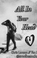 All In Your Head // C.L by smolbeanchris