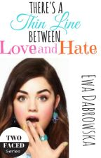 There's a Thin Line Between Love and Hate | Two Faced Series [#Wattys2016] by ewalove123