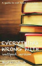 Everything wrong with (wattpad version) by FancyDush