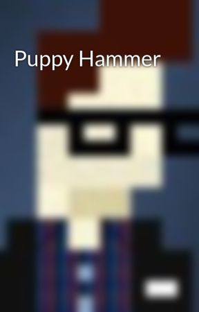 Puppy Hammer by daveinden