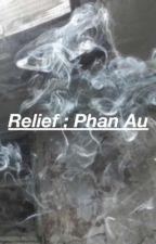 Relief; Phan Au [PERMANENTLY INCOMPLETE] by dirty_howlter