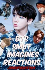BTS reactions, smuts, imagines!! by jungkookie884