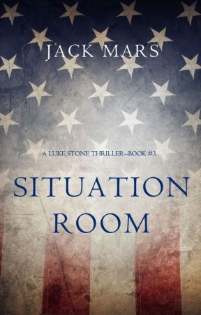 Situation Room (a Luke Stone Thriller-Book #3) by JackMars_Author