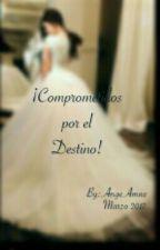 ¡Comprometidos Por El Destino! by Ange-Rojas-23