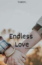 Endless Love (Completed)  by Miss_Krystal9