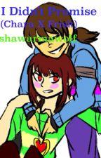 I Didn't Promise (Chara x Frisk) by shawarmawolf