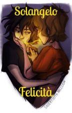 Solangelo||Felicità (COMPLETATA) by Reginadeldisagioh