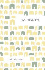 Housemates (COMPLETE) by ItalianBookFreak