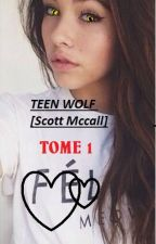 TEEN WOLF [Scott Mccall] TOME 1 by lololouve
