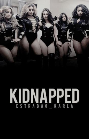 Kidnapped (Fifth Harmony/You)