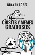CHISTES Y MEMES GRACIOSOS #Wattys2017 by BrayanLopez18