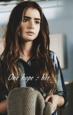 One hope : her by SweetyStory99