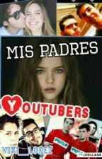Mis Padres Youtubers (Cancelada) by viki_Friky