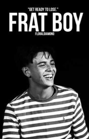 Frat Boy || Daniel Veda Fanfiction (DISCONTINUED)
