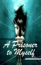 Prisoner to Myself by hannahrachel