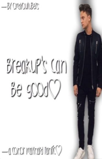 Breakup's can be good - a Conor Maynard fan fiction