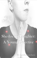 Sherlock's Daughter: A Young Detective by hiddlesbatchers
