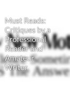 Must Reads: Critiques by a Professional Reader and Amateur Writer by mymothernamedme