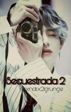 Secuestrada ≠2≠ by Sandra21Peters