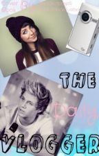 The Daily Vlogger ( Niall Horan FF) by ClaudiaPriceTuatini