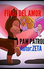 💖FINAL DEL AMOR💖      (🐕PAW PATROL🐩) by ZETA700GAMER