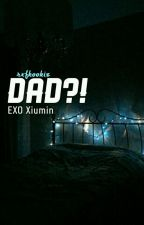 Dad?! [Xiu] by rxfkookie