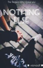 Nothing Else by vionaalf