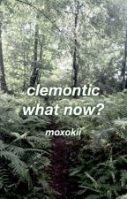 Clemontic WHAT NOW? (ClemontxReader) by moxokii