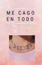 Me Cago En Todo  by LaLectoraDeBuenGusto