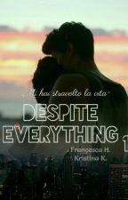 DESPITE EVERYTHING 1 [#wattys2016] by sorrisi_al_buio_