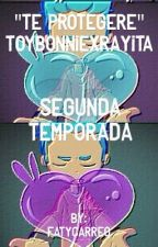 """Te Protegere"" Toybonniexrayita. Segunda Temporada. ""Terminada"" by FatyCarreo"