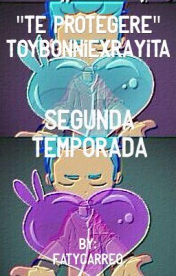 """Te Protegere"" Toybonniexrayita. Segunda Temporada. ""Terminada"""