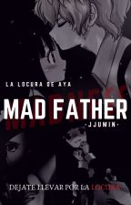 Mad Father: La Locura de Aya by SayoriSSMukami