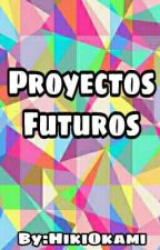 Proyectos Futuros by HikiOkami