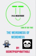 The Weirdness of Weirdiness by SecretPoopyButthole