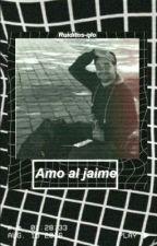 Amo al Jaime by Ruiditos-qlo